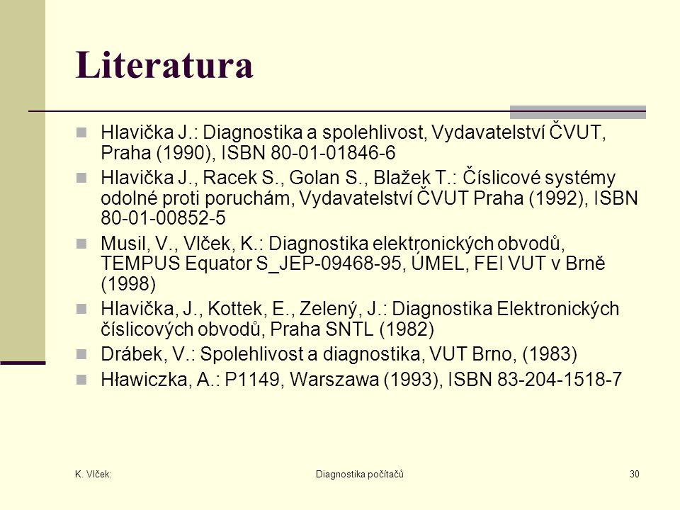 K. Vlček: Diagnostika počítačů30 Literatura Hlavička J.: Diagnostika a spolehlivost, Vydavatelství ČVUT, Praha (1990), ISBN 80-01-01846-6 Hlavička J.,