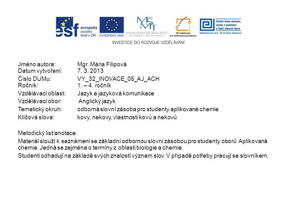 Jméno autora:Mgr. Mária Filipová Datum vytvoření: 7. 3. 2013 Číslo DUMu:VY_32_INOVACE_05_AJ_ACH Ročník: 1. – 4. ročník Vzdělávací oblast: Jazyk a jazy