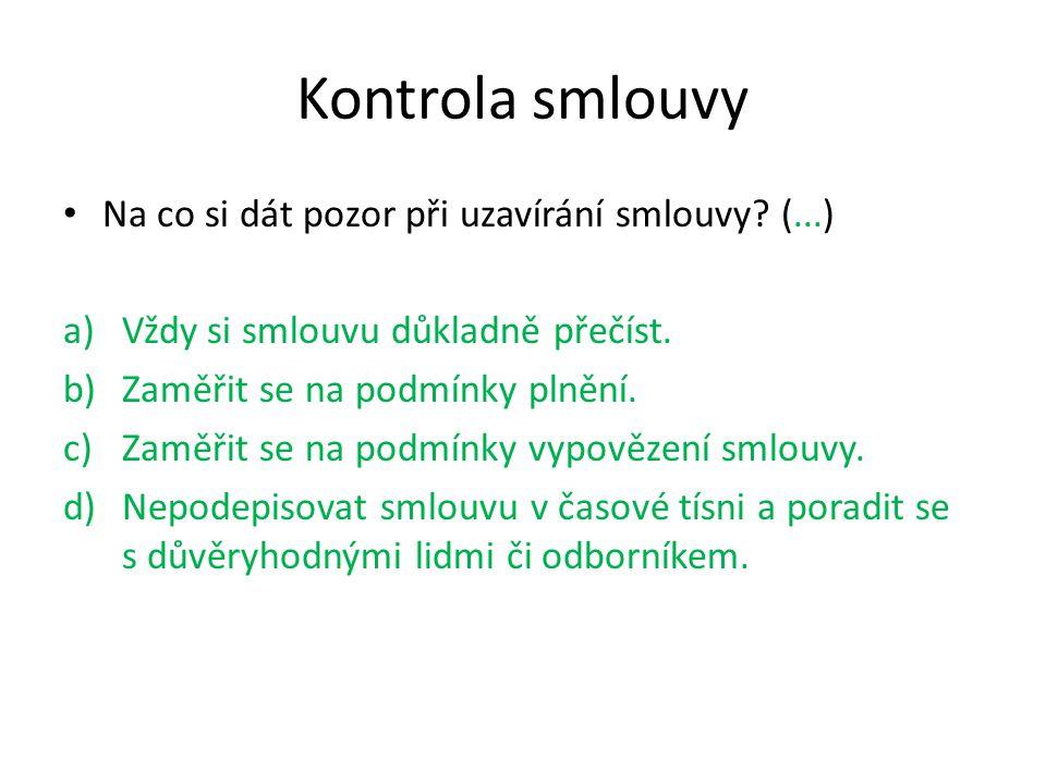 Kontrola smlouvy Na co si dát pozor při uzavírání smlouvy? (...) a)Vždy si smlouvu důkladně přečíst. b)Zaměřit se na podmínky plnění. c)Zaměřit se na