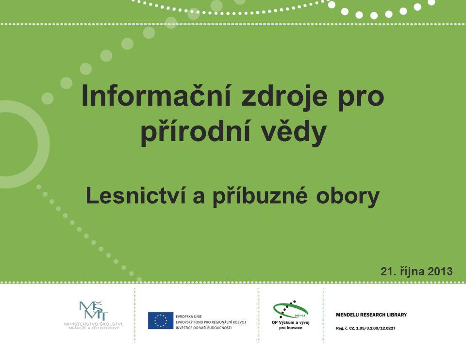 Informační zdroje pro přírodní vědy 21. října 2013 Lesnictví a příbuzné obory