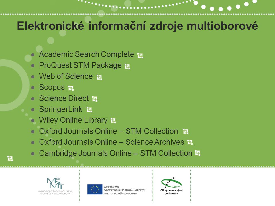 Elektronické informační zdroje multioborové ●Academic Search Complete ●ProQuest STM Package ●Web of Science ●Scopus ●Science Direct ●SpringerLink ●Wil