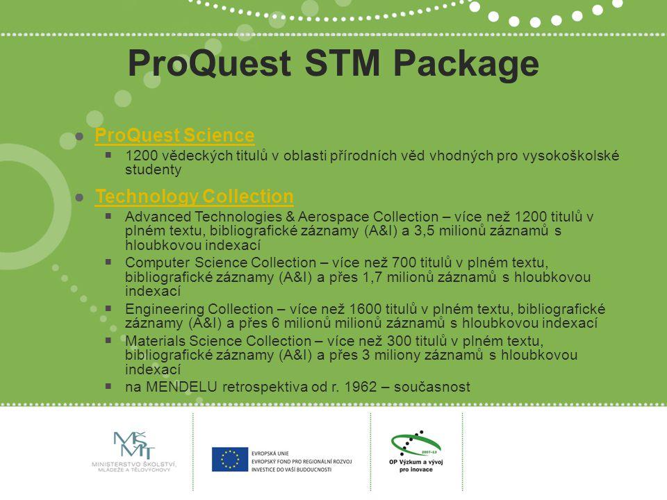 ProQuest STM Package ●ProQuest ScienceProQuest Science  1200 vědeckých titulů v oblasti přírodních věd vhodných pro vysokoškolské studenty ●Technolog