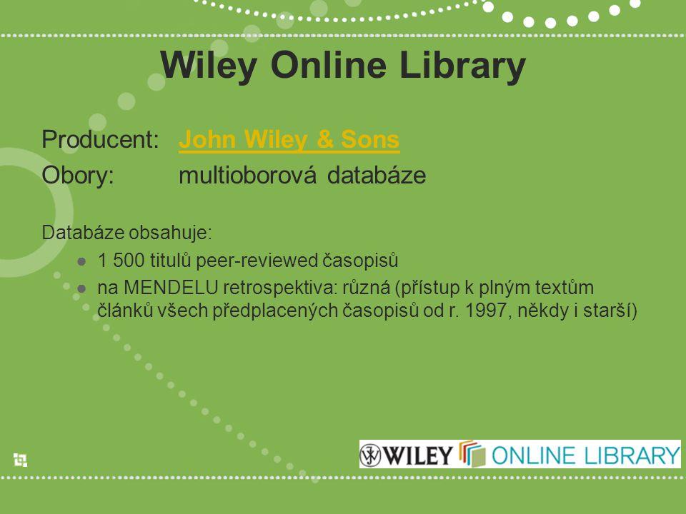 Wiley Online Library Producent:John Wiley & SonsJohn Wiley & Sons Obory:multioborová databáze Databáze obsahuje: ●1 500 titulů peer-reviewed časopisů ●na MENDELU retrospektiva: různá (přístup k plným textům článků všech předplacených časopisů od r.