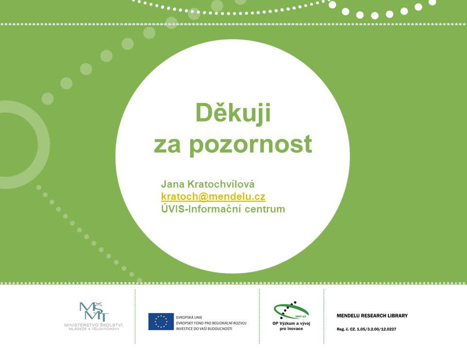 Děkuji za pozornost Jana Kratochvílová kratoch@mendelu.cz ÚVIS-Informační centrum