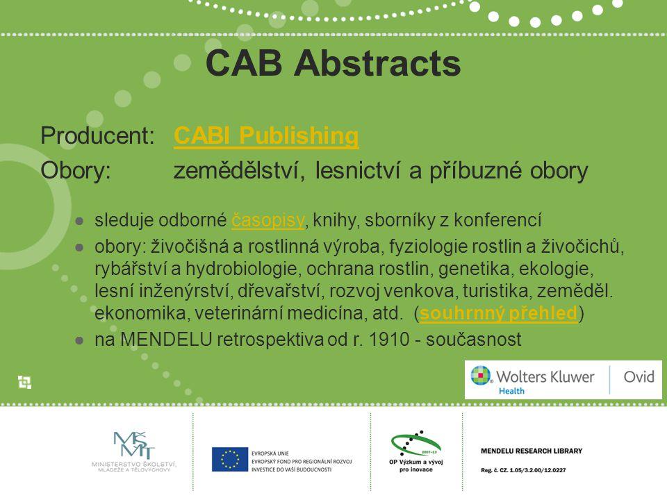 CAB Abstracts Producent:CABI PublishingCABI Publishing Obory:zemědělství, lesnictví a příbuzné obory ●sleduje odborné časopisy, knihy, sborníky z konf
