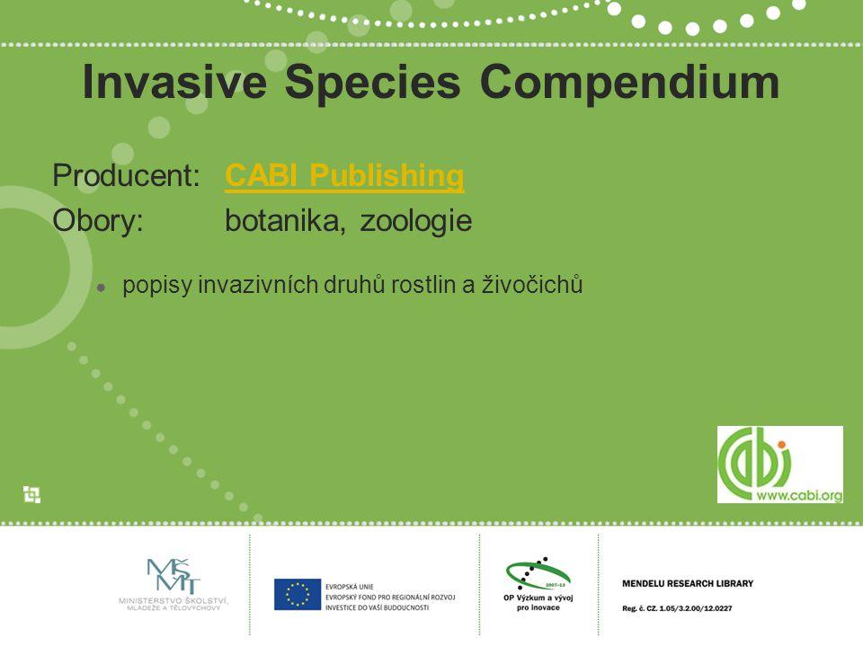 Invasive Species Compendium Producent:CABI PublishingCABI Publishing Obory:botanika, zoologie ● popisy invazivních druhů rostlin a živočichů