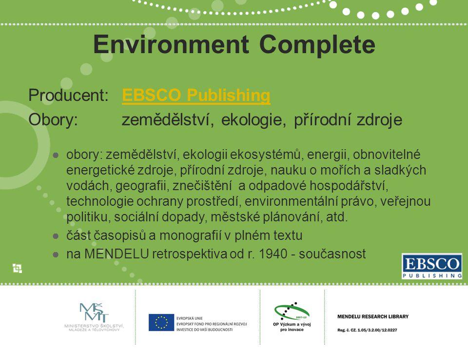 Environment Complete Producent:EBSCO PublishingEBSCO Publishing Obory:zemědělství, ekologie, přírodní zdroje ●obory: zemědělství, ekologii ekosystémů,