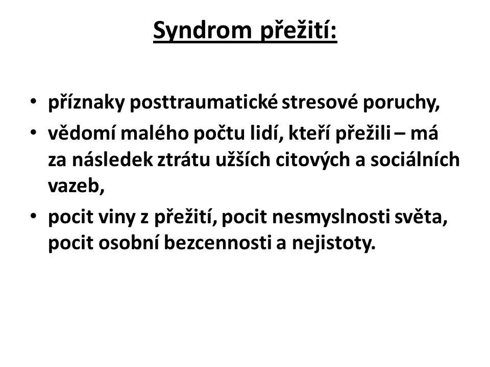 Syndrom přežití: příznaky posttraumatické stresové poruchy, vědomí malého počtu lidí, kteří přežili – má za následek ztrátu užších citových a sociální