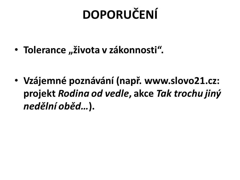 """DOPORUČENÍ Tolerance """"života v zákonnosti"""". Vzájemné poznávání (např. www.slovo21.cz: projekt Rodina od vedle, akce Tak trochu jiný nedělní oběd…)."""