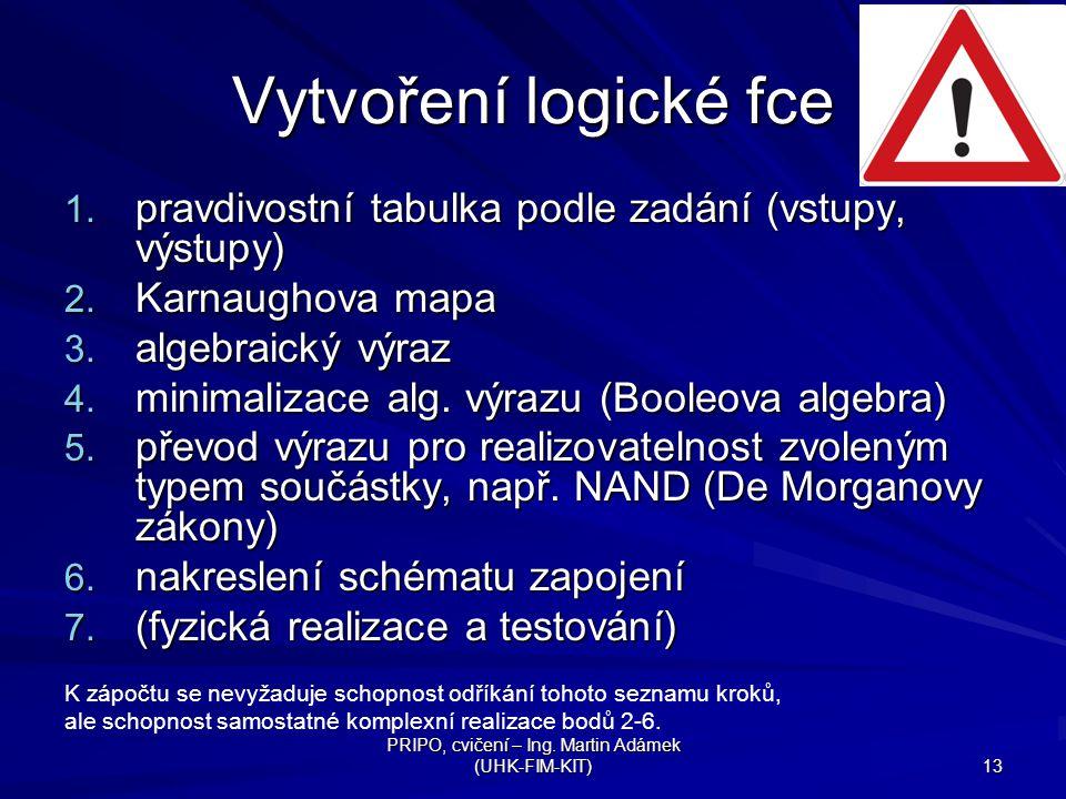 PRIPO, cvičení – Ing.Martin Adámek (UHK-FIM-KIT) 13 Vytvoření logické fce 1.