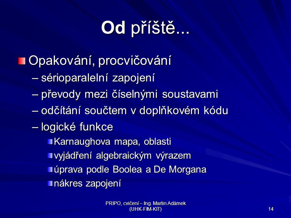 PRIPO, cvičení – Ing.Martin Adámek (UHK-FIM-KIT) 14 Od příště...