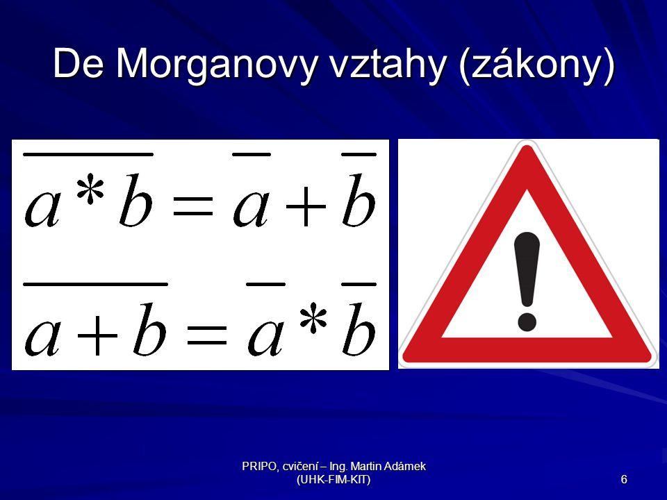 PRIPO, cvičení – Ing. Martin Adámek (UHK-FIM-KIT) 6 De Morganovy vztahy (zákony)