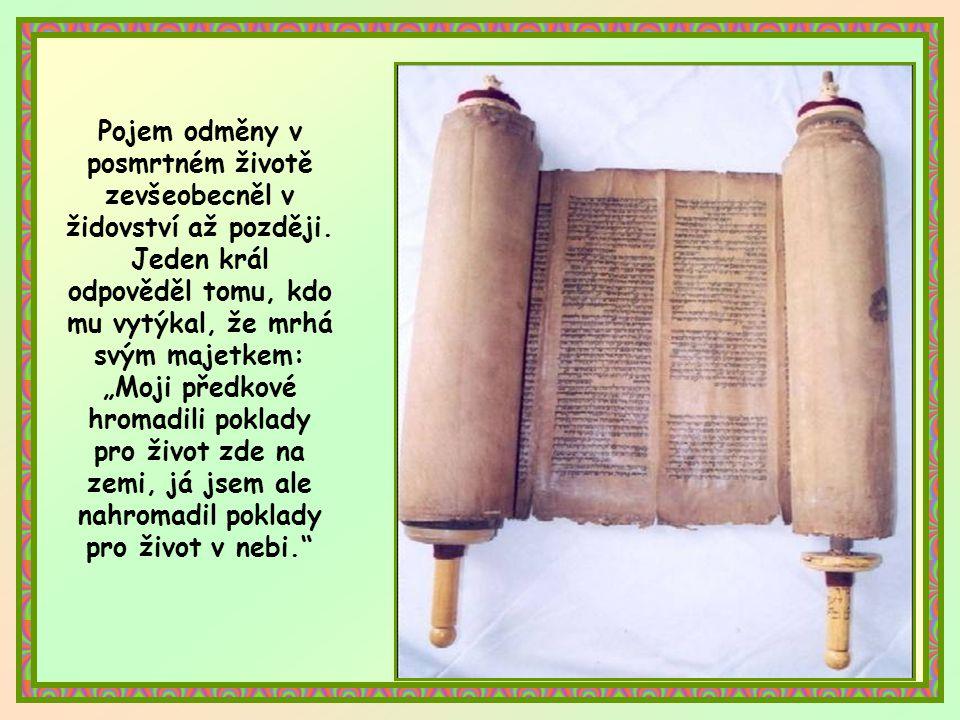 Před Kristovým příchodem Bůh tolik nežádal. Starý zákon považoval pozemské bohatství za dobro, za Boží požehnání. Požadoval-li, aby se dávala almužna