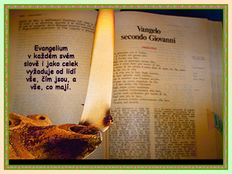Evangelium v každém svém slově i jako celek vyžaduje od lidí vše, čím jsou, a vše, co mají.