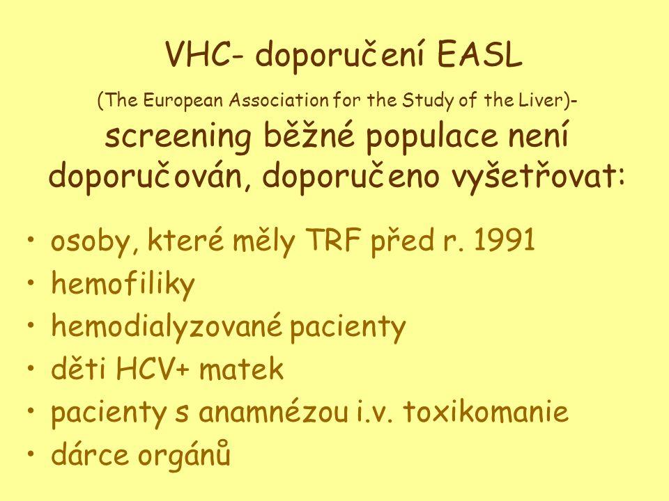 VHC- doporučení EASL (The European Association for the Study of the Liver)- screening běžné populace není doporučován, doporučeno vyšetřovat: osoby, k