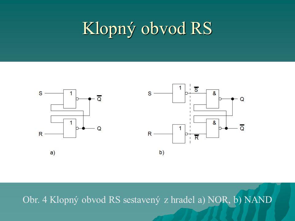 Klopný obvod RS Obr. 4 Klopný obvod RS sestavený z hradel a) NOR, b) NAND