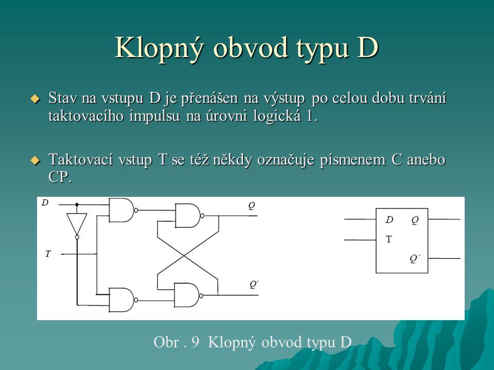 Klopný obvod typu D  Stav na vstupu D je přenášen na výstup po celou dobu trvání taktovacího impulsu na úrovni logická 1.