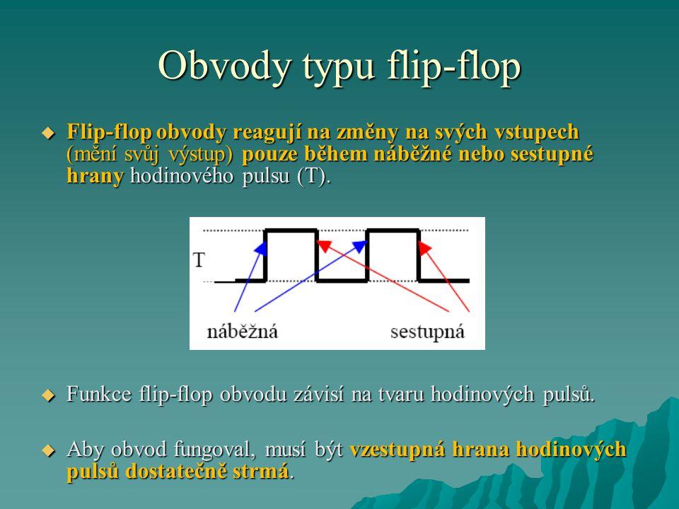 Obvody typu flip-flop  Flip-flop obvody reagují na změny na svých vstupech (mění svůj výstup) pouze během náběžné nebo sestupné hrany hodinového pulsu (T).
