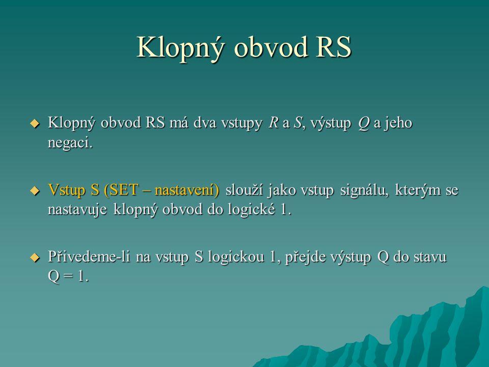 Klopný obvod RS  Klopný obvod RS má dva vstupy R a S, výstup Q a jeho negaci.