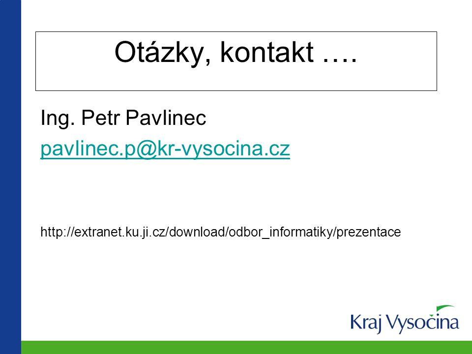 Otázky, kontakt …. Ing. Petr Pavlinec pavlinec.p@kr-vysocina.cz http://extranet.ku.ji.cz/download/odbor_informatiky/prezentace