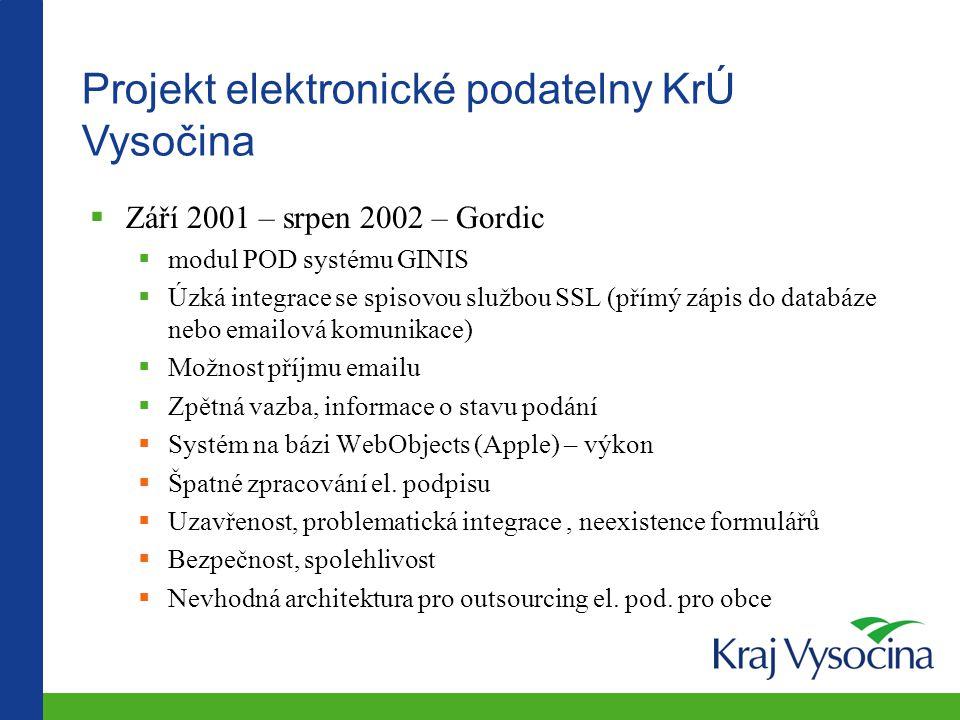 Projekt elektronické podatelny KrÚ Vysočina  Září 2001 – srpen 2002 – Gordic  modul POD systému GINIS  Úzká integrace se spisovou službou SSL (přím