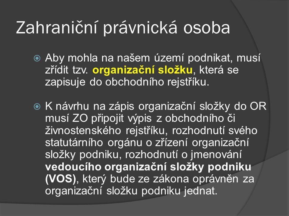 Zahraniční právnická osoba  Aby mohla na našem území podnikat, musí zřídit tzv.