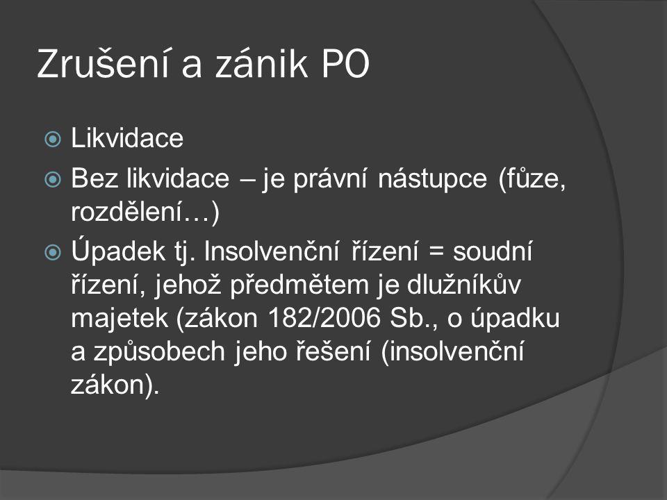 Zrušení a zánik PO  Likvidace  Bez likvidace – je právní nástupce (fůze, rozdělení…)  Úpadek tj.