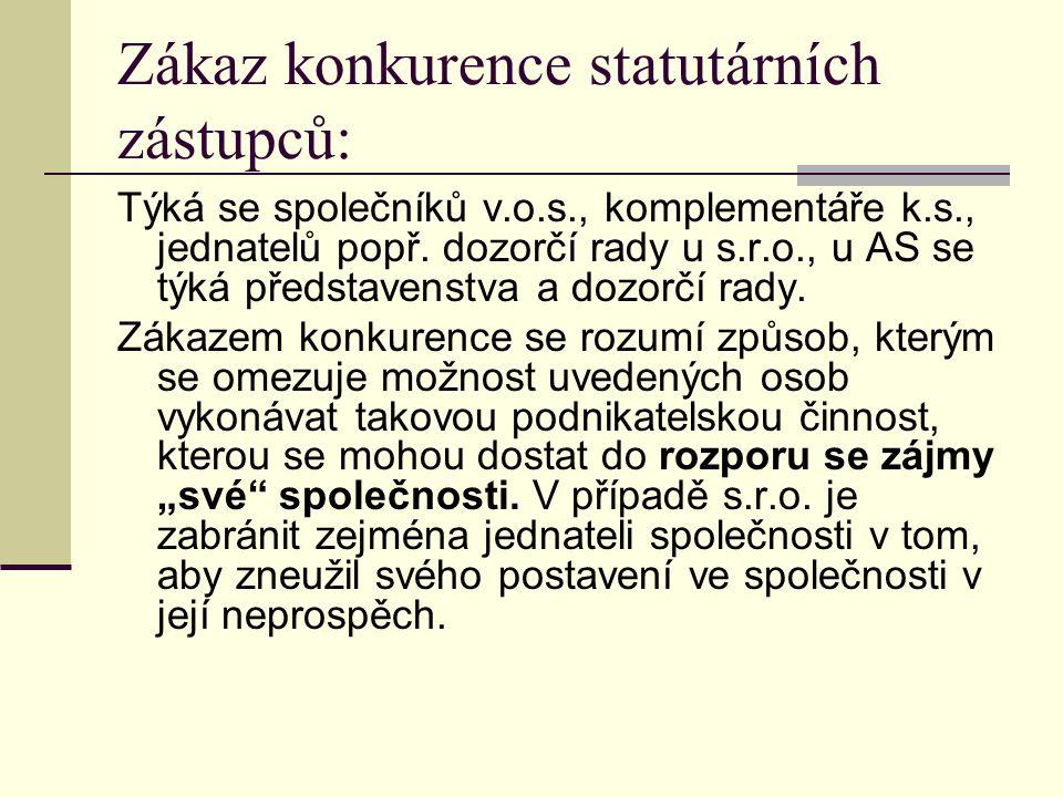 Zákaz konkurence statutárních zástupců: Týká se společníků v.o.s., komplementáře k.s., jednatelů popř.