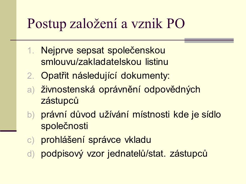 Postup založení a vznik PO 1. Nejprve sepsat společenskou smlouvu/zakladatelskou listinu 2. Opatřit následující dokumenty: a) živnostenská oprávnění o