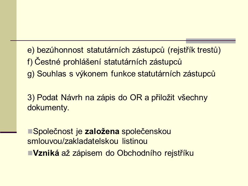e) bezúhonnost statutárních zástupců (rejstřík trestů) f) Čestné prohlášení statutárních zástupců g) Souhlas s výkonem funkce statutárních zástupců 3) Podat Návrh na zápis do OR a přiložit všechny dokumenty.