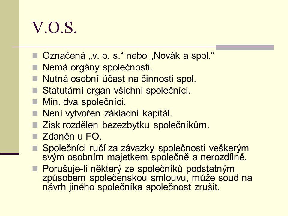 """V.O.S. Označená """"v. o. s."""" nebo """"Novák a spol."""" Nemá orgány společnosti. Nutná osobní účast na činnosti spol. Statutární orgán všichni společníci. Min"""