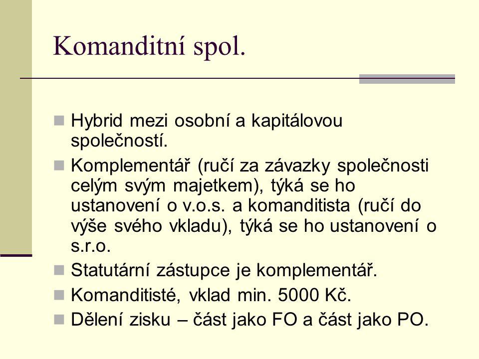 Komanditní spol.Hybrid mezi osobní a kapitálovou společností.
