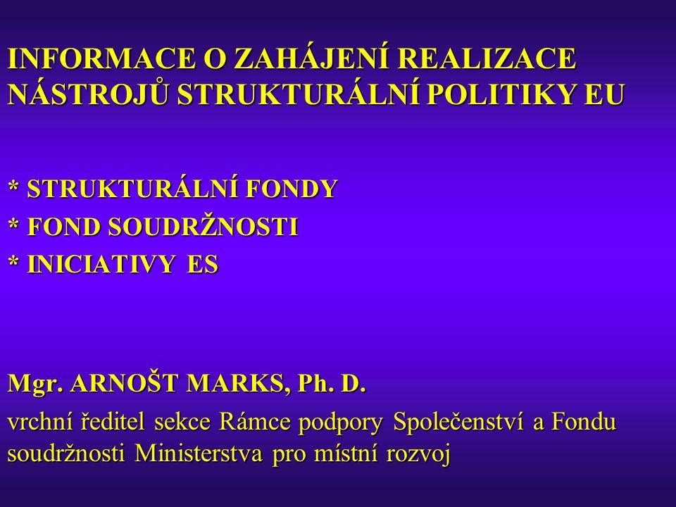 INFORMACE O ZAHÁJENÍ REALIZACE NÁSTROJŮ STRUKTURÁLNÍ POLITIKY EU 1.STRUKTURÁLNÍ FONDY - STAV PŘIPRAVENOSTI IMPLEMENTAČNÍCH STRUKTUR - PŘIPRAVENOST POSTUPŮ A METODICKÝCH MATERIÁLŮ - PŘIPRAVENOST POSTUPŮ A METODICKÝCH MATERIÁLŮ - VYHLÁŠENÉ VÝZVY PRO PŘEDKLÁDÁNÍ ŽÁDOSTÍ O - VYHLÁŠENÉ VÝZVY PRO PŘEDKLÁDÁNÍ ŽÁDOSTÍ O POSKYTNUTÍ PODPORY POSKYTNUTÍ PODPORY - SITUACE V PŘÍPRAVĚ PROJEKTŮ PRO STRUKTURÁLNÍ - SITUACE V PŘÍPRAVĚ PROJEKTŮ PRO STRUKTURÁLNÍ FONDY FONDY 2.
