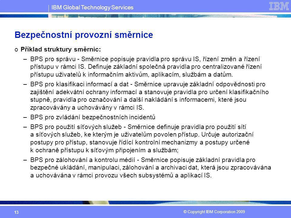 IBM Global Technology Services © Copyright IBM Corporation 2009 13 Bezpečnostní provozní směrnice oPříklad struktury směrnic: –BPS pro správu - Směrni