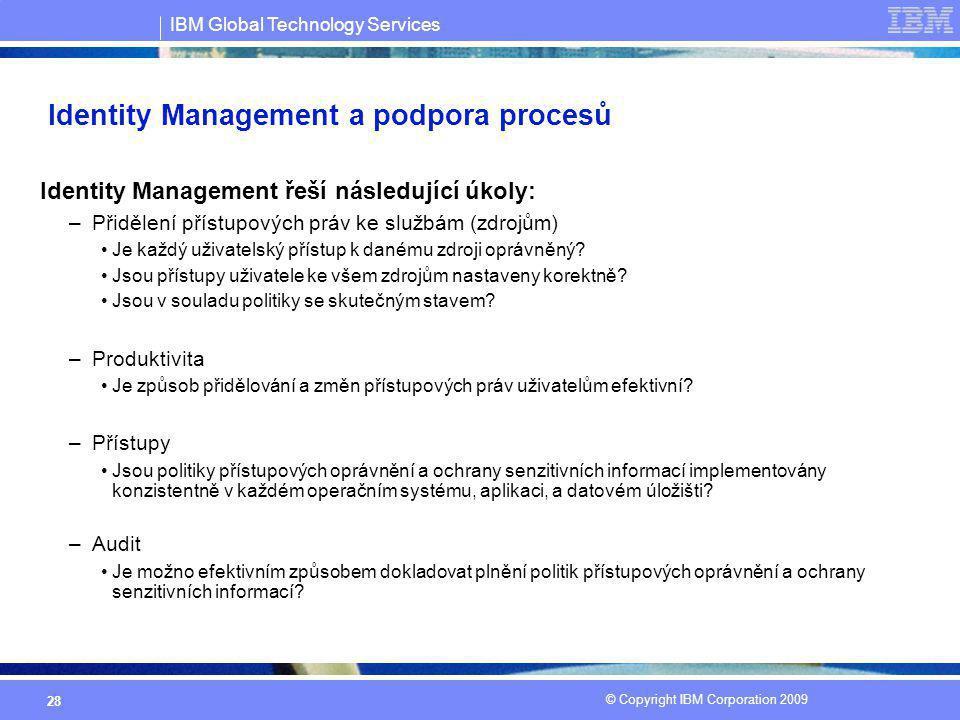 IBM Global Technology Services © Copyright IBM Corporation 2009 28 Identity Management a podpora procesů Identity Management řeší následující úkoly: –