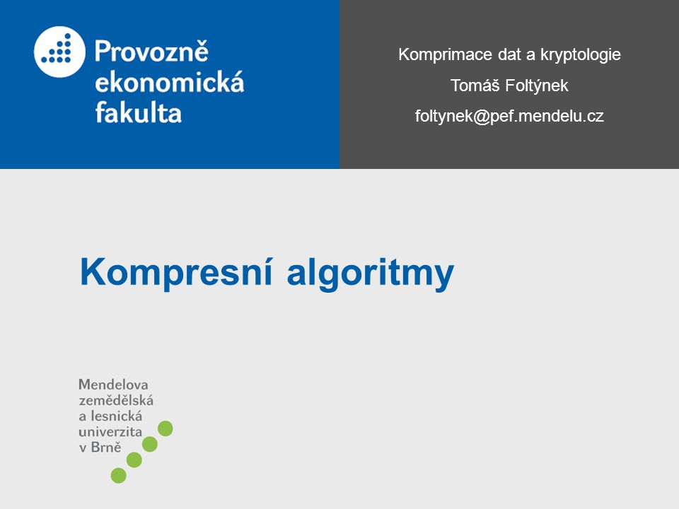 Komprimace dat a kryptologie Tomáš Foltýnek foltynek@pef.mendelu.cz Kompresní algoritmy