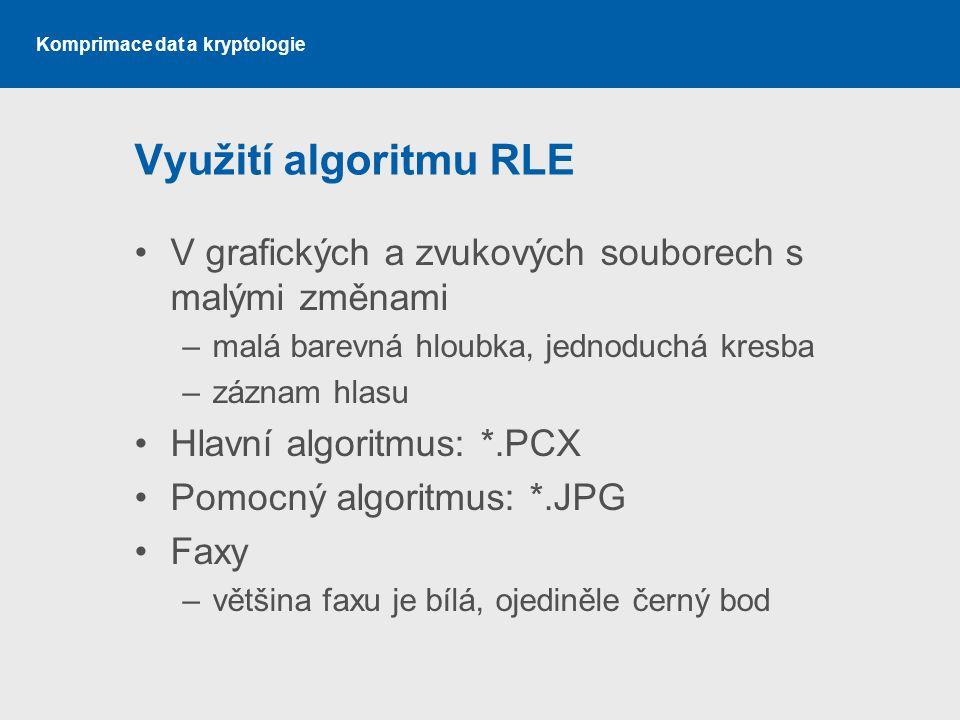 Komprimace dat a kryptologie Využití algoritmu RLE V grafických a zvukových souborech s malými změnami –malá barevná hloubka, jednoduchá kresba –zázna