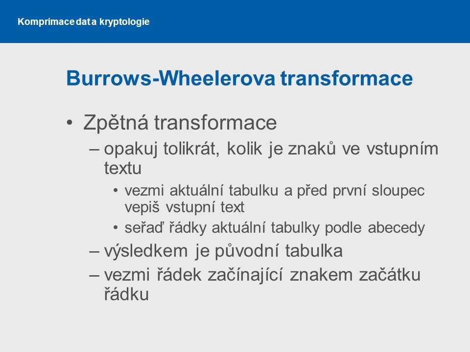 Komprimace dat a kryptologie Burrows-Wheelerova transformace Zpětná transformace –opakuj tolikrát, kolik je znaků ve vstupním textu vezmi aktuální tab