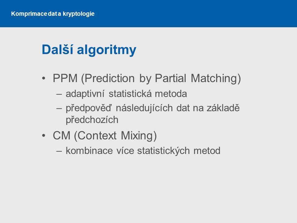 Komprimace dat a kryptologie Další algoritmy PPM (Prediction by Partial Matching) –adaptivní statistická metoda –předpověď následujících dat na základ