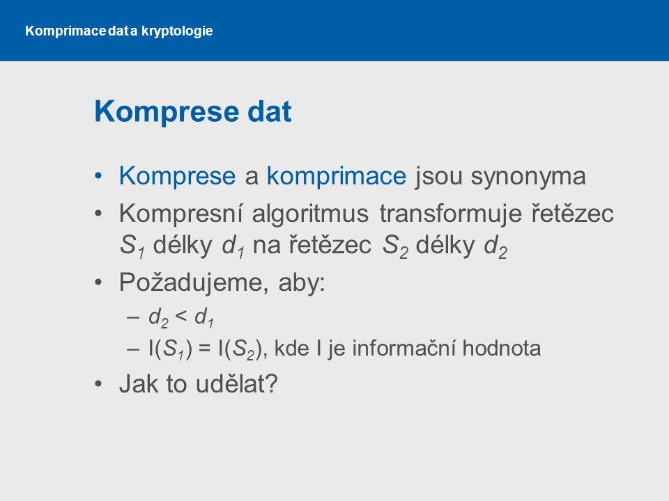 Komprimace dat a kryptologie Komprese dat Komprese a komprimace jsou synonyma Kompresní algoritmus transformuje řetězec S 1 délky d 1 na řetězec S 2 d