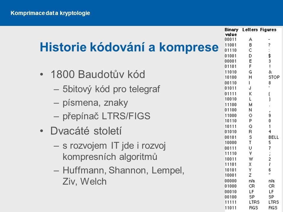 Komprimace dat a kryptologie Historie kódování a komprese 1800 Baudotův kód –5bitový kód pro telegraf –písmena, znaky –přepínač LTRS/FIGS Dvacáté stol