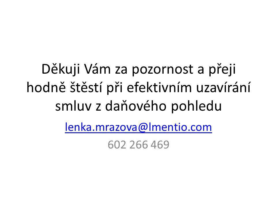 Děkuji Vám za pozornost a přeji hodně štěstí při efektivním uzavírání smluv z daňového pohledu lenka.mrazova@lmentio.com 602 266 469