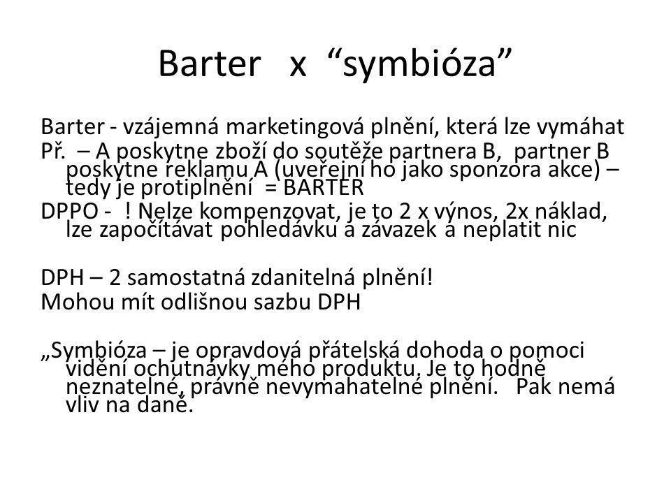 Barter x symbióza Barter - vzájemná marketingová plnění, která lze vymáhat Př.