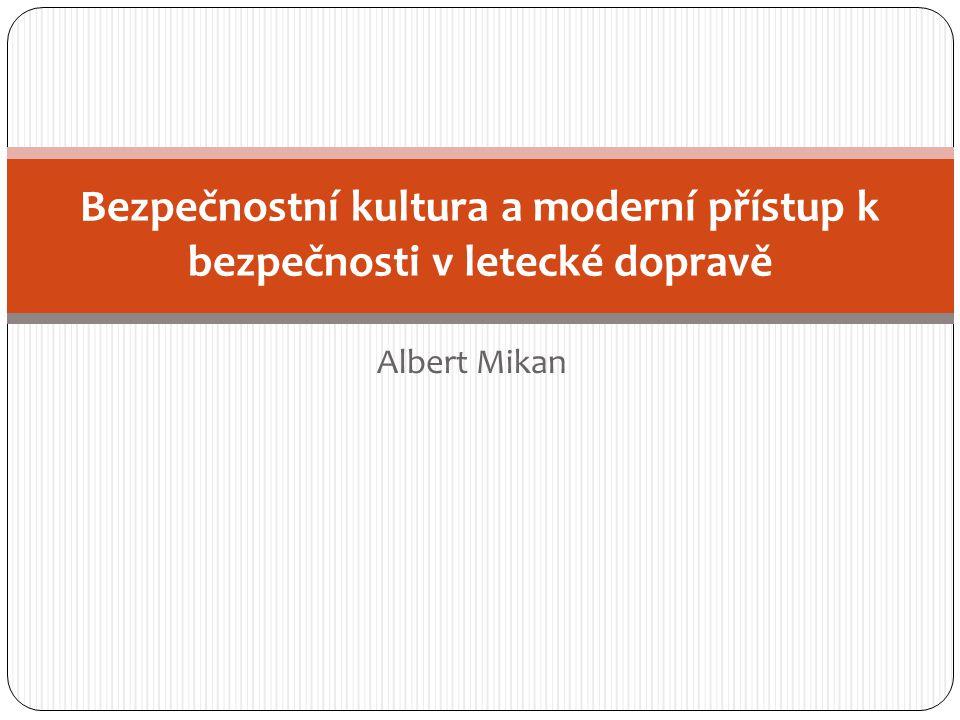 Albert Mikan Bezpečnostní kultura a moderní přístup k bezpečnosti v letecké dopravě