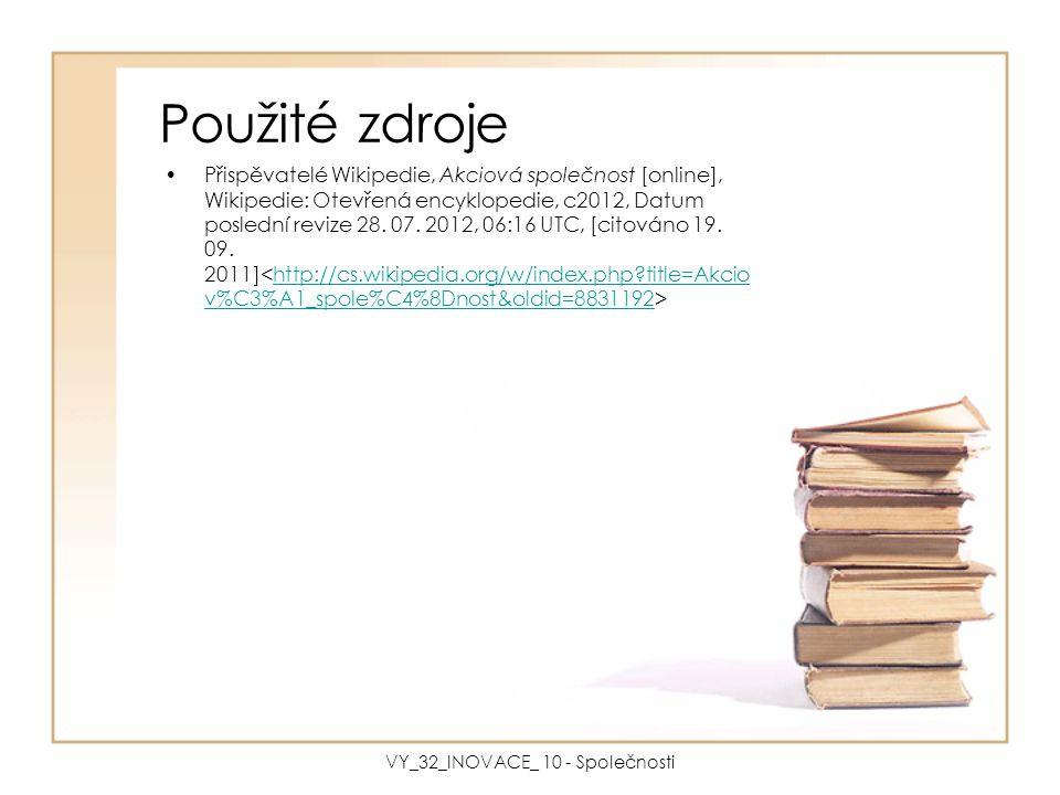 Použité zdroje Přispěvatelé Wikipedie, Akciová společnost [online], Wikipedie: Otevřená encyklopedie, c2012, Datum poslední revize 28. 07. 2012, 06:16