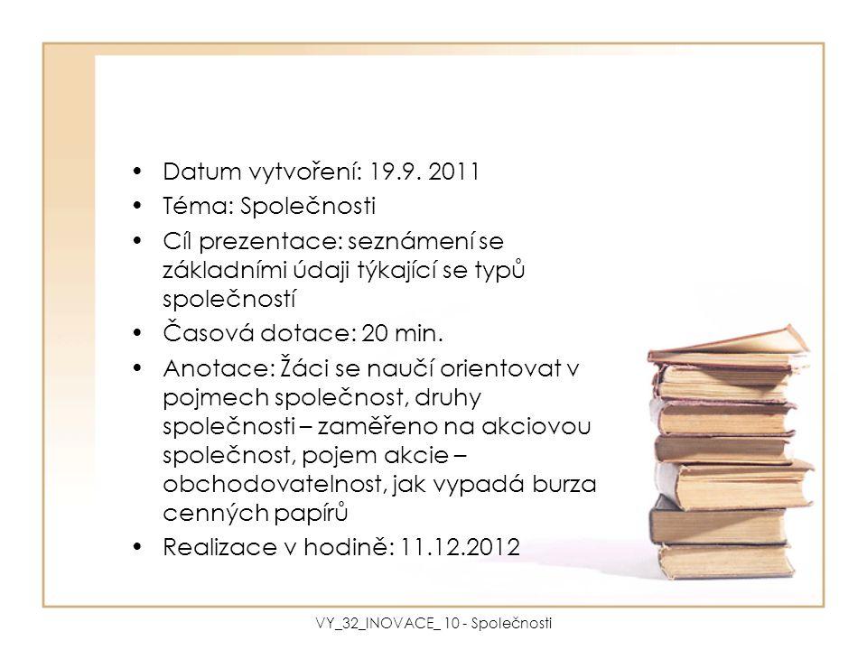 Datum vytvoření: 19.9. 2011 Téma: Společnosti Cíl prezentace: seznámení se základními údaji týkající se typů společností Časová dotace: 20 min. Anotac