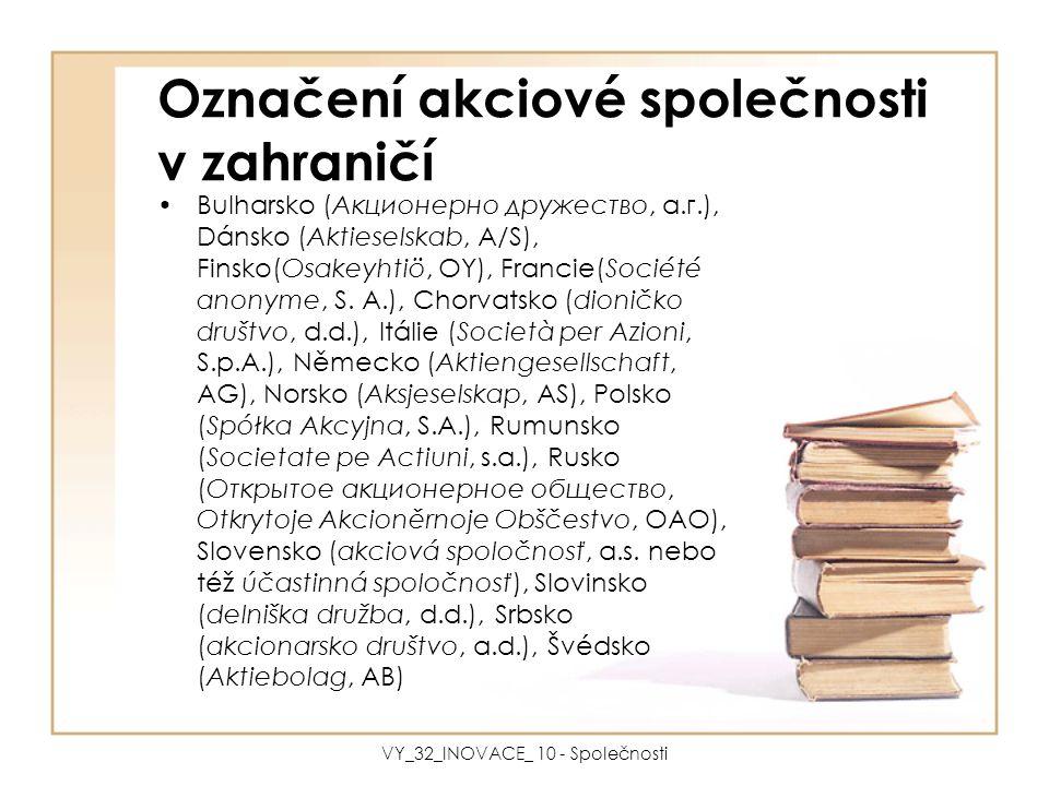Označení akciové společnosti v zahraničí Bulharsko (Акционерно дружество, а.г.), Dánsko (Aktieselskab, A/S), Finsko(Osakeyhtiö, OY), Francie(Société anonyme, S.