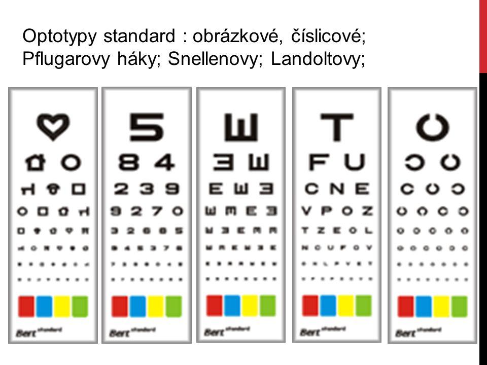 Optotypy standard : obrázkové, číslicové; Pflugarovy háky; Snellenovy; Landoltovy;