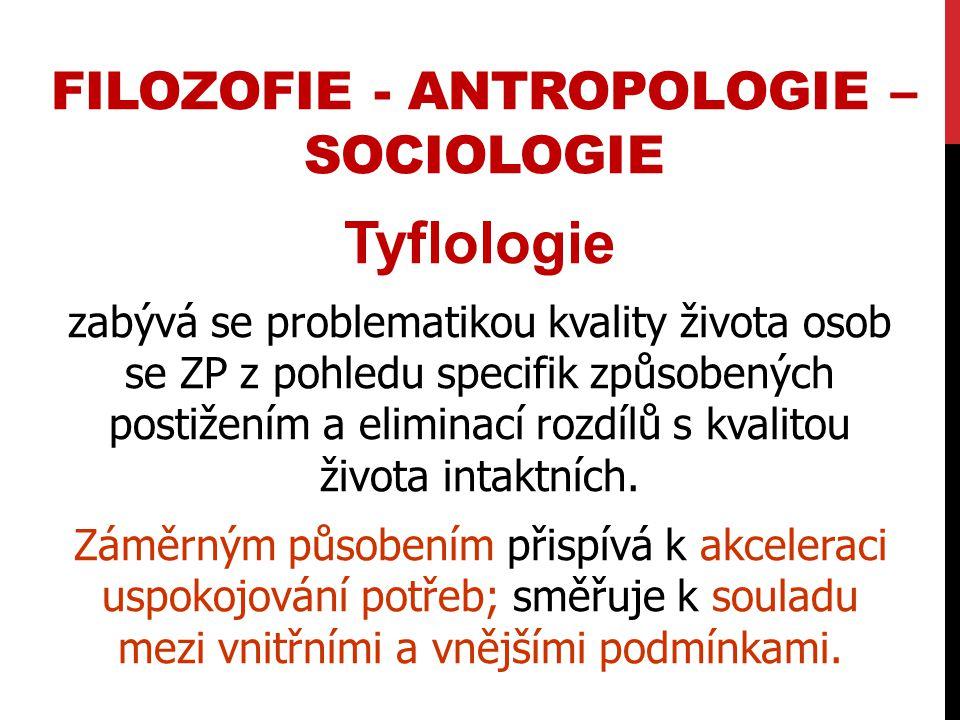 Tyflologie zabývá se problematikou kvality života osob se ZP z pohledu specifik způsobených postižením a eliminací rozdílů s kvalitou života intaktníc