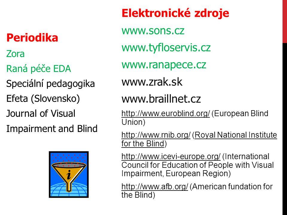 Periodika Zora Raná péče EDA Speciální pedagogika Efeta (Slovensko) Journal of Visual Impairment and Blind Elektronické zdroje www.sons.cz www.tyflose